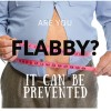 Flabby!! Its inevitable But Also Preventable