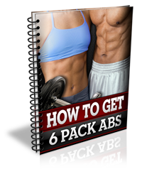 How to Get Six-Pack Abs: The Secrets to Having a Great Looking Midsection